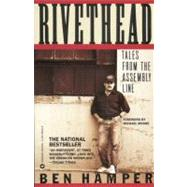 Rivethead : Tales from the Assembly Line by Hamper, Ben, 9780446394000