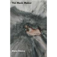 The Mask Maker: A Novel by Glancy, Diane, 9780806134000
