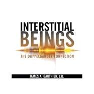Interstitial Beings: The Doppelganger Connection by Gauthier, James A., 9781490754000