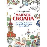 Coloring Europe: Majestic Croatia A Coloring Book World Tour of Old World Europe's Most Charming Locale by Lee, Il-Sun, 9781626924000