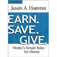 Earn. Save. Give.: Wesley's Simple Rules for Money: Youth Study Book by Harnish, James A.; Tinley, Josh, 9781630884000