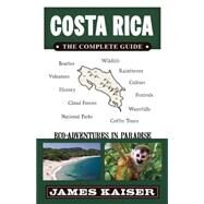 Costa Rica: The Complete Guide, Eco-Adventures in Paradise by Kaiser, James, 9781940754000