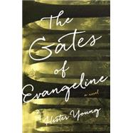 The Gates of Evangeline by Young, Hester, 9780399174001