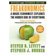 Freakonomics: A Rogue Economist Explores the Hidden Side of Everything by Levitt, Steven D., 9780061234002
