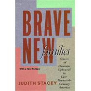 Brave New Families - Stories of Domestic Upheaval in Late Twentieth Century America