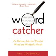 Wordcatcher An Odyssey into the World of Weird and Wonderful Words by Cousineau, Phil, 9781573444002