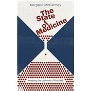 The State of Medicine Keeping the promise of the NHS by Mccartney, Margaret, 9781780664002