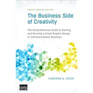 The Business Side of Creativity: The Comprehensive Guide to Starting and Running a Small Graphic Design or Communications Business by Foote, Cameron S.; Bellerose, Mark, 9780393734003