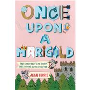 Once upon a Marigold by Ferris, Jean, 9780544054004