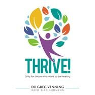 Thrive! by Venning, Greg, Dr.; Lohmann, Elan, 9780994684004