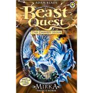 Beast Quest: 71: Mirka the Ice Horse by Blade, Adam, 9781408324004