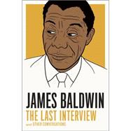 James Baldwin: The Last Interview by BALDWIN, JAMESTROUPE, QUINCY, 9781612194004
