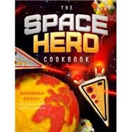 The Space Hero Cookbook by Beery, Barbara; Donado, Lisette, 9781942934004