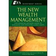 The New Wealth Management The Financial Advisors Guide to Managing and Investing Client Assets by Evensky, Harold; Horan, Stephen M.; Robinson, Thomas R.; Ibbotson, Roger, 9780470624005