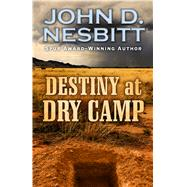 Destiny at Dry Camp by Nesbitt, John D., 9781432834005