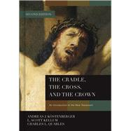 The Cradle, the Cross, and the Crown An Introduction to the New Testament by Köstenberger, Andreas J.; Kellum, L. Scott; Quarles, Charles L, 9781433684005