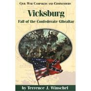 Vicksburg : Fall of the Confederate Gibraltar by Winschel, Terrence J., 9781893114005
