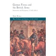 German Forces and the British Army Interactions and Perceptions, 1742-1815 by Wishon, Mark, 9781137284006