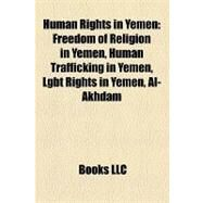 Human Rights in Yemen : Freedom of Religion in Yemen, Human Trafficking in Yemen, Lgbt Rights in Yemen, Al-Akhdam by , 9781157604006
