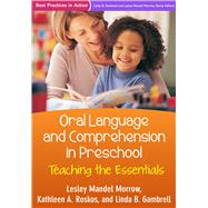 Oral Language and Comprehension in Preschool Teaching the Essentials by Morrow, Lesley Mandel; Roskos, Kathleen A.; Gambrell, Linda B., 9781462524006