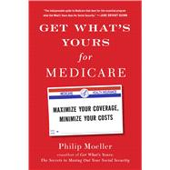 Get What's Yours for Medicare Maximize Your Coverage, Minimize Your Costs by Moeller, Philip, 9781501124006
