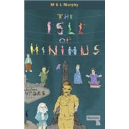 The Isle of Minimus by Murphy, M. K. L., 9781910924006