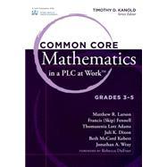 Common Core Mathematics in a PLC at Work by Larson, Matthew R.; Fennell, Francis; Adams, Thomasenia Lott; Dixon, Juli K.; Kobett, Beth Mccord, 9781936764006