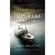 Imperial Cruise : A Secret History of Empire and War by Bradley, James, 9780316014007