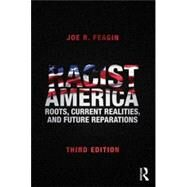 Racist America: Roots, Current Realities, and Future Reparations by Feagin; Joe R., 9780415704007