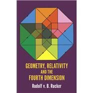 Geometry, Relativity and the Fourth Dimension by Rucker, Rudolf, 9780486234007