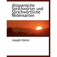 Altspanische Sprichwaprter und Sprichwaprtliche Redensarten by Haller, Joseph, 9780554474007