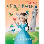 The Girl in the Tower by Schroeder, Lisa; Ceccoli, Nicoletta, 9781250104007