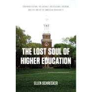 The Lost Soul of Higher Education: Corporatization, the Assault on Academic Freedom, and the End of the American University by Schrecker, Ellen, 9781595584007