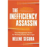 The Inefficiency Assassin Time Management Tactics for Working Smarter, Not Longer by Segura, Helene, 9781608684007