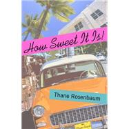 How Sweet It Is! by Rosenbaum, Thane, 9781942134008