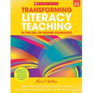 Transforming Literacy Teaching in the Era of Higher Standards: Grades K?2 Model Lessons and Practical Strategies That Show You How to Integrate the Standards to Plan and Teach With Confidence by Walther, Maria, 9780545614009