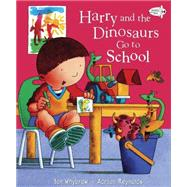 Harry and the Dinosaurs Go to School by Whybrow, Ian; Reynolds, Adrian, 9780553534009