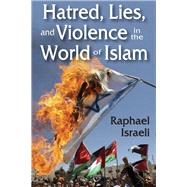 Hatred, Lies, and Violence in the World of Islam by Israeli,Raphael, 9781412854009