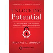 Unlocking Potential: 7 Coaching Skills That Transform Individuals, Teams, and Organizations by Simpson, Michael K., 9781477824009