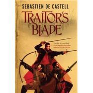 Traitor's Blade by De Castell, Sebastien, 9781623654009
