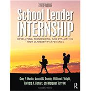 School Leader Internship: Developing, Monitoring, and Evaluating Your Leadership Experience by Martin; Gary F., 9781138824010
