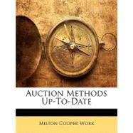 Auction Methods Up-To-Date by Work, Milton Cooper, 9781148724010