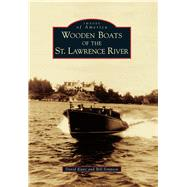 Wooden Boats of the St. Lawrence River by Kunz, David; Simpson, Bill, 9781467124010