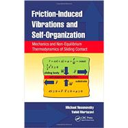 Friction-Induced Vibrations and Self-Organization: Mechanics and Non-Equilibrium Thermodynamics of Sliding Contact 9781466504011N
