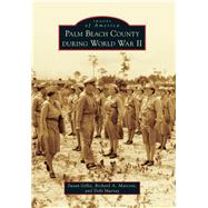 Palm Beach County During World War II by Gillis, Susan; Marconi, Richard A.; Murray, Debi, 9781467114011