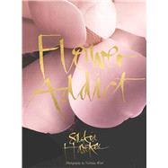 Flower Addict by Havekes, Saskia; Watt, Nicholas, 9781921384011