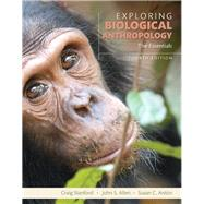Exploring Biological Anthropology The Essentials by Stanford, Craig; Allen, John S.; Ant�n, Susan C., 9780134014012
