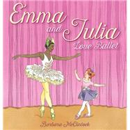 Emma and Julia Love Ballet by McClintock, Barbara, 9780439894012