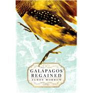Galapagos Regained A Novel by Morrow, James, 9781250054012