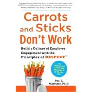 Carrots and Sticks Don't Work: Build a Culture of Employee Engagement with the Principles of RESPECT by Marciano, Paul, 9780071714013